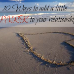 Ten ways to add a little Spark to your relationship!