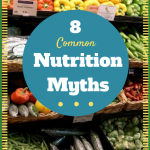 "8 Common Nutrition Myths – ""Nutrition and Healthy, Affordable Eating"" Series"