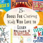 25+ Books for Curious Kids Who Love to Learn!